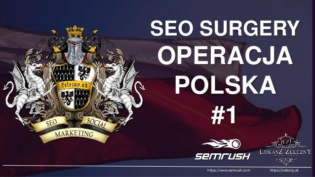 SEO SURGERY OPERACJA POLSKA #1 https://www.semrush.com https://zelezny.uk