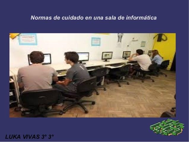 Normas de cuidado en una sala de informática LUKA VIVAS 3° 3°