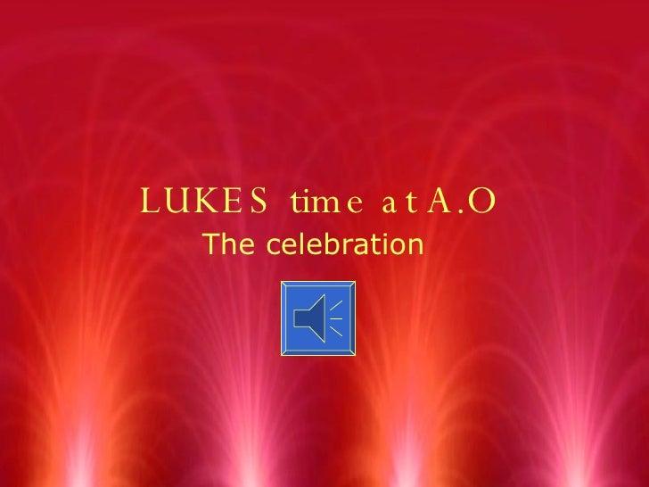 LUKES time at A.O The celebration