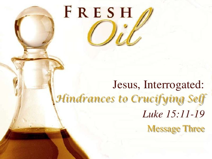 Jesus, Interrogated:<br />Hindrances to Crucifying Self<br />Luke 15:11-19<br />Message Three<br />