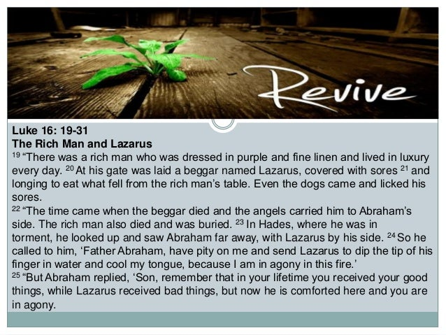 """Luke 16: 19-31 The Rich Man and Lazarus 19 """"There was a rich man who was dressed in purple and fine linen and lived in lux..."""