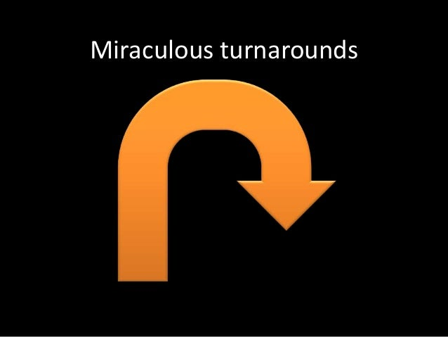 Miraculous turnarounds