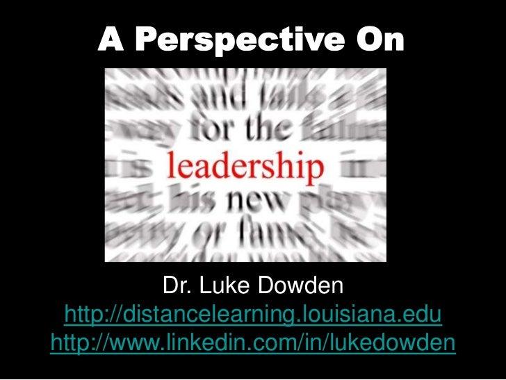 A Perspective On <br />Dr. Luke Dowden<br />http://distancelearning.louisiana.edu<br />http://www.linkedin.com/in/lukedowd...