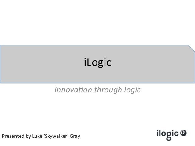 iLogic	                                   Innova&on	  through	  logic	                                                 	  ...
