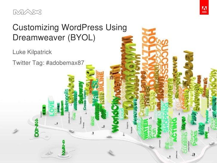Customizing WordPress Using Dreamweaver (BYOL)<br />Luke Kilpatrick<br />Twitter Tag: #adobemax87<br />