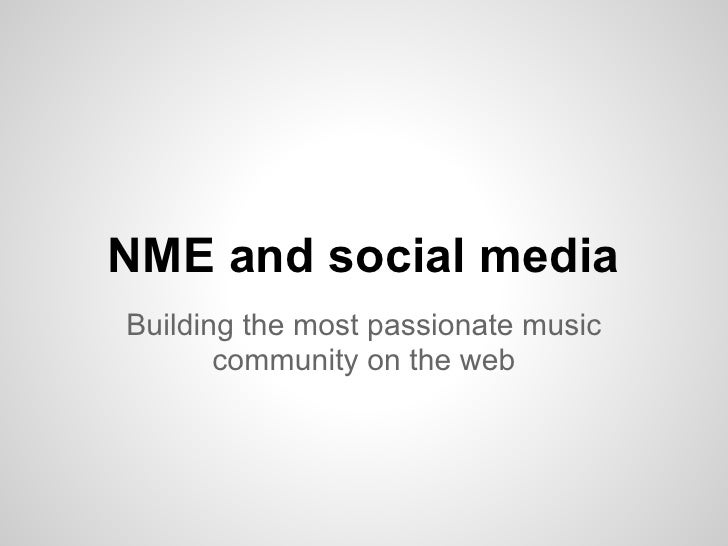 NME and social mediaBuilding the most passionate music       community on the web