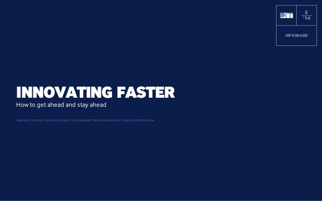SAMSUNG | PRODUCT INNOVATION TEAM | FUELING MARKET DRIVEN INNOVATION | PRIVATE & CONFIDENTIAL INNOVATING FASTER How to get...