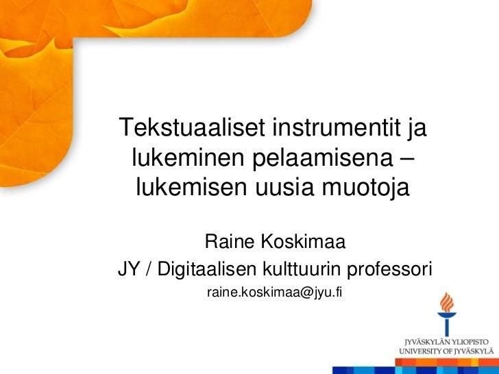 Tekstuaaliset instrumentit ja lukeminen pelaamisena –  lukemisen uusia muotoja           Raine KoskimaaJY / Digitaalisen k...