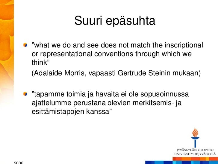 """Suuri epäsuhta""""what we do and see does not match the inscriptionalor representational conventions through which wethink""""(A..."""