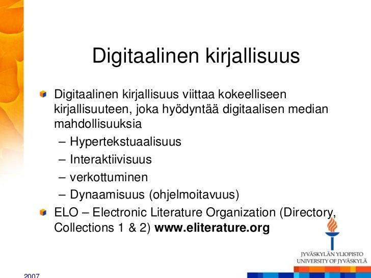 Digitaalinen kirjallisuusDigitaalinen kirjallisuus viittaa kokeelliseenkirjallisuuteen, joka hyödyntää digitaalisen median...