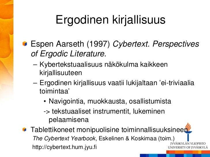 Ergodinen kirjallisuusEspen Aarseth (1997) Cybertext. Perspectivesof Ergodic Literature. – Kybertekstuaalisuus näkökulma k...