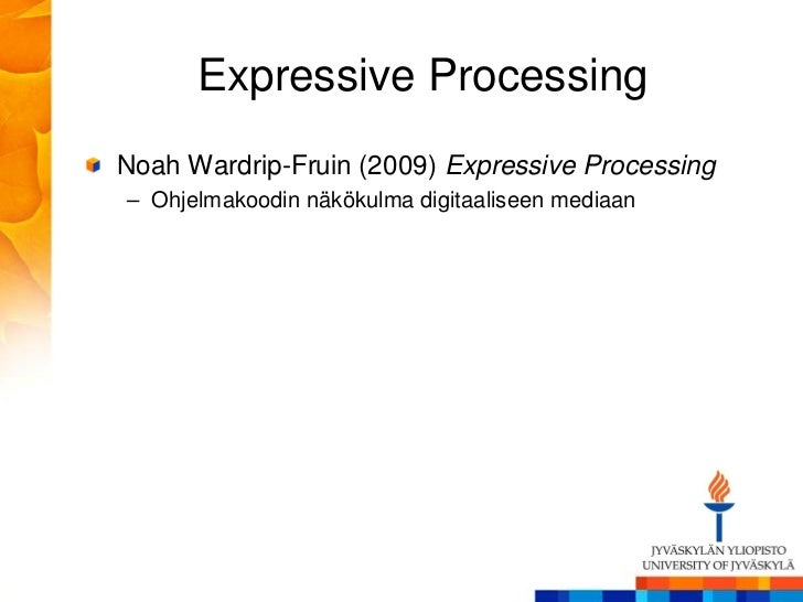 Expressive ProcessingNoah Wardrip-Fruin (2009) Expressive Processing– Ohjelmakoodin näkökulma digitaaliseen mediaan