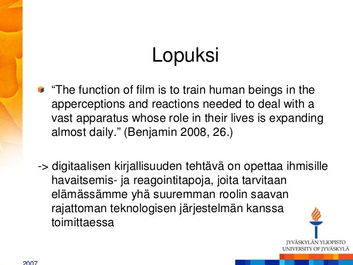 """Lopuksi  """"The function of film is to train human beings in the  apperceptions and reactions needed to deal with a  vast ap..."""