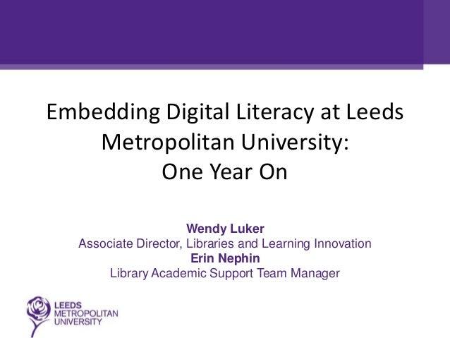 Embedding Digital Literacy at Leeds    Metropolitan University:         One Year On                       Wendy Luker   As...