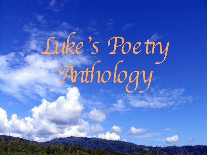<ul><li>Luke's Poetry </li></ul><ul><li>Anthology </li></ul>