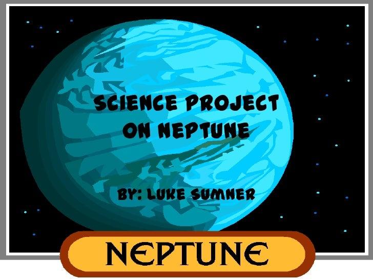 Science ProjectOn Neptune<br />By: Luke Sumner<br />
