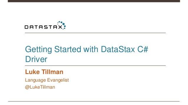 Getting Started with DataStax C# Driver Luke Tillman Language Evangelist @LukeTillman