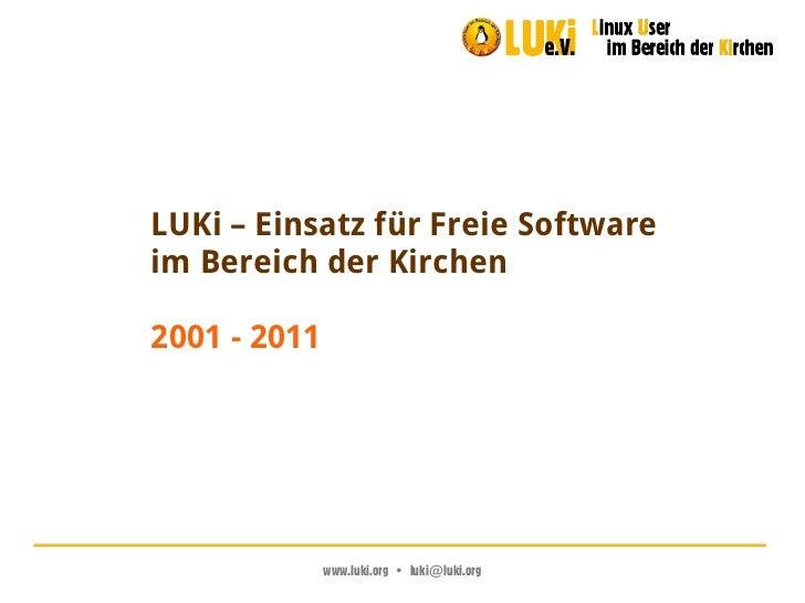LUKi – Einsatz für Freie Softwareim Bereich der Kirchen2001 - 2011              www.luki.org•luki@luki.org