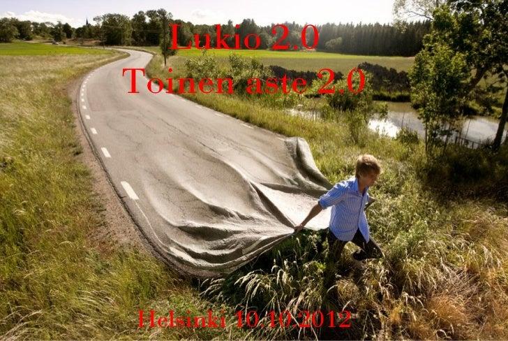 Lukio 2.0Toinen aste 2.0Helsinki 10.10.2012