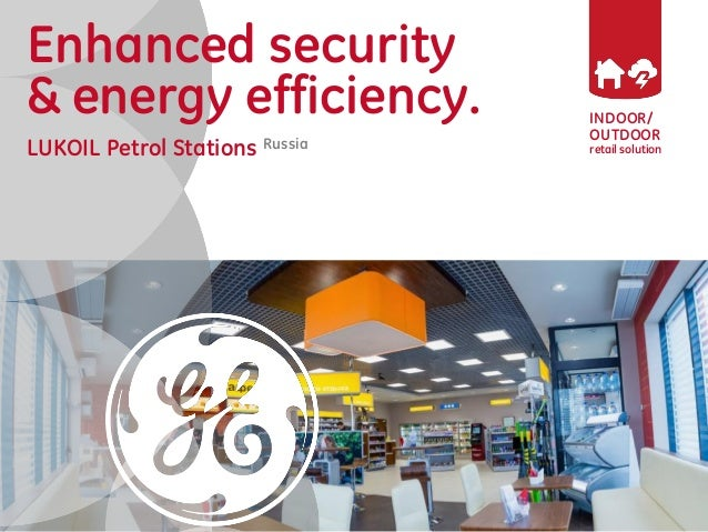 INDOOR/ OUTDOOR retail solution Enhanced security & energy efficiency. LUKOIL Petrol Stations Russia