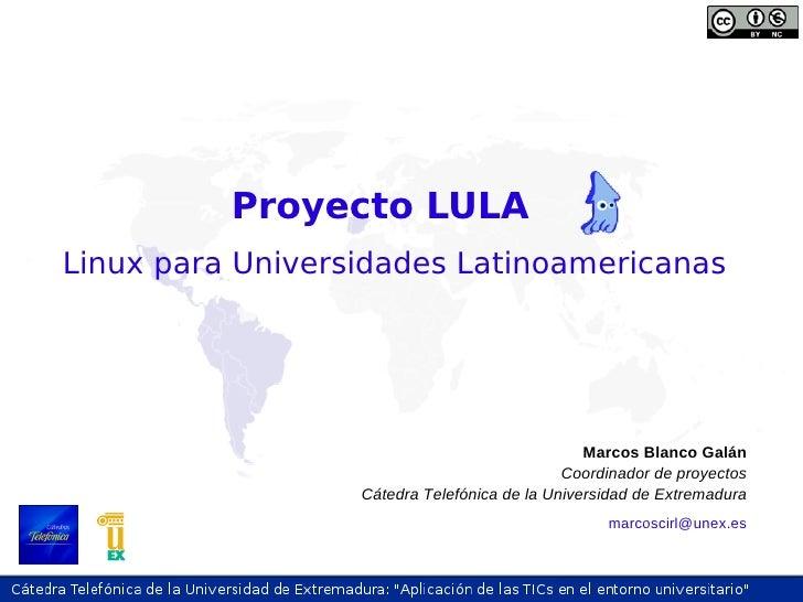 Proyecto LULA Linux para Universidades Latinoamericanas                                                     Marcos Blanco ...