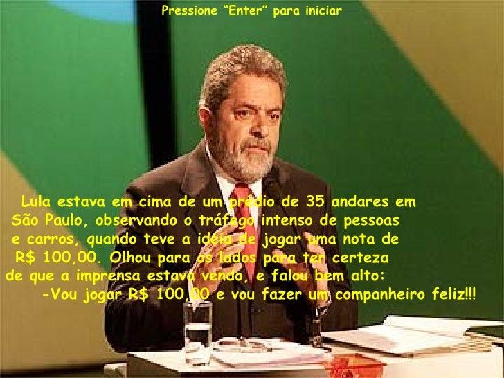 Lula estava em cima de um prédio de 35 andares em  São Paulo, observando o tráfego intenso de pessoas  e carros, quando te...
