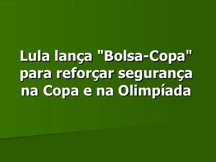 """Lula lança """"Bolsa-Copa"""" para reforçar segurança na Copa e na Olimpíada"""