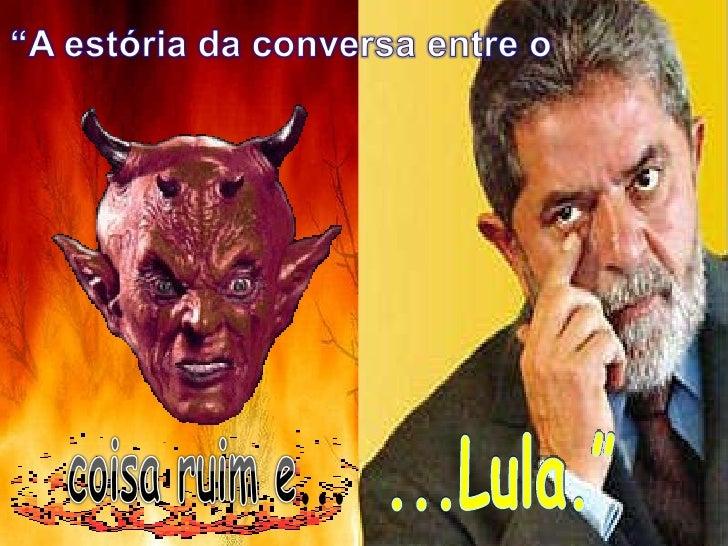 """...Lula."""""""