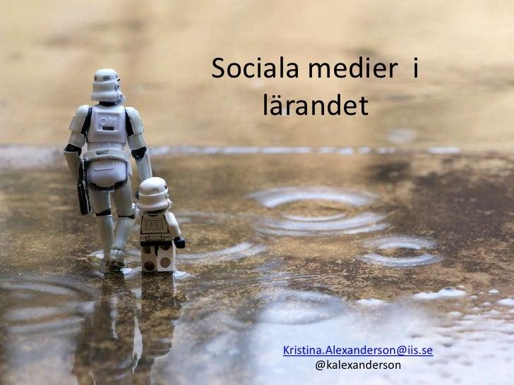 Sociala medier i    lärandet     Kristina.Alexanderson@iis.se            @kalexanderson