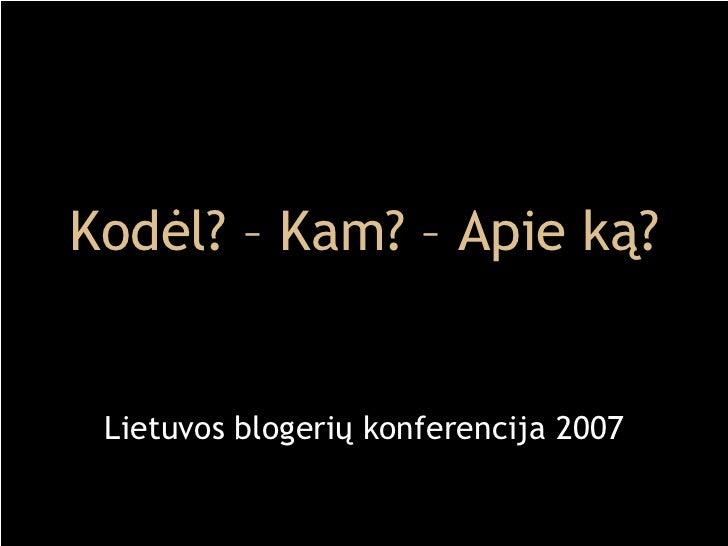Kodėl? – Kam? – Apie ką? Lietuvos blogerių konferencija 2007