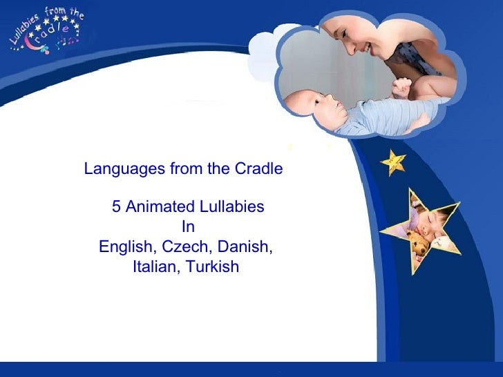 The lullabies of Europe 5 Animated Lullabies In English, Czech, Danish,  Italian, Turkish   Now available on iTunes Click ...