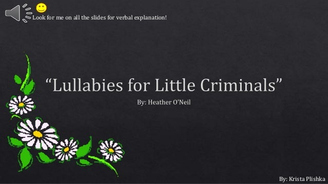 lullabies for little criminals Document read online lullabies for little criminals heather oneill lullabies for little criminals heather oneill - in this site is not the similar as a solution reference book you.