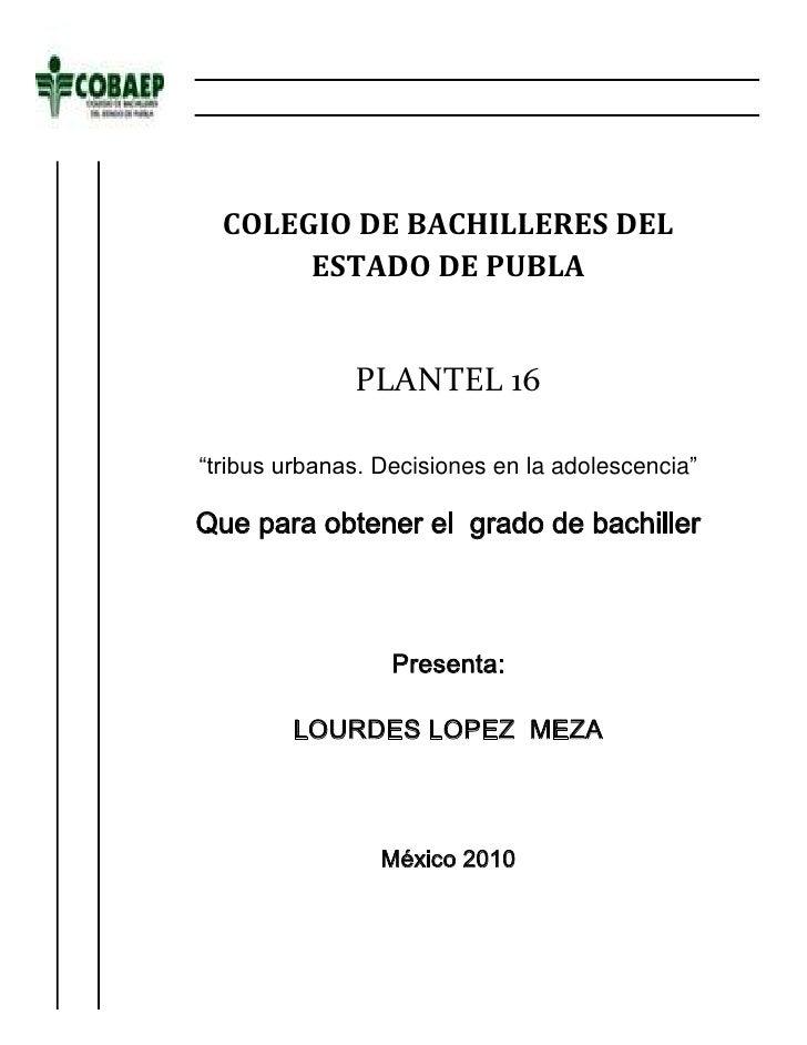 """-377190-462915<br />COLEGIO DE BACHILLERES DEL ESTADO DE PUBLAPLANTEL 16""""tribus urbanas. Decisiones en la adolescencia""""Que..."""