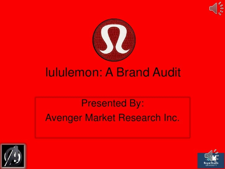 lululemon: A Brand Audit       Presented By:Avenger Market Research Inc.