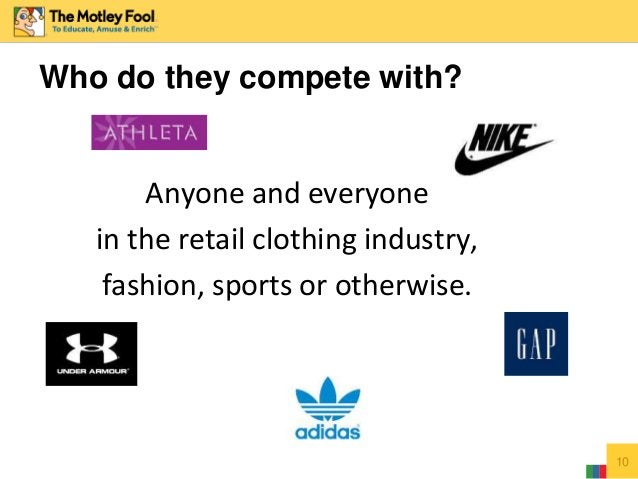 Who do they compete with? 10 Anyone and everyone in the retail clothing industry, fashion, sports or otherwise.