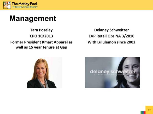Management Tara Poseley CPO 10/2013 Former President Kmart Apparel as well as 15 year tenure at Gap Delaney Schweitzer EVP...
