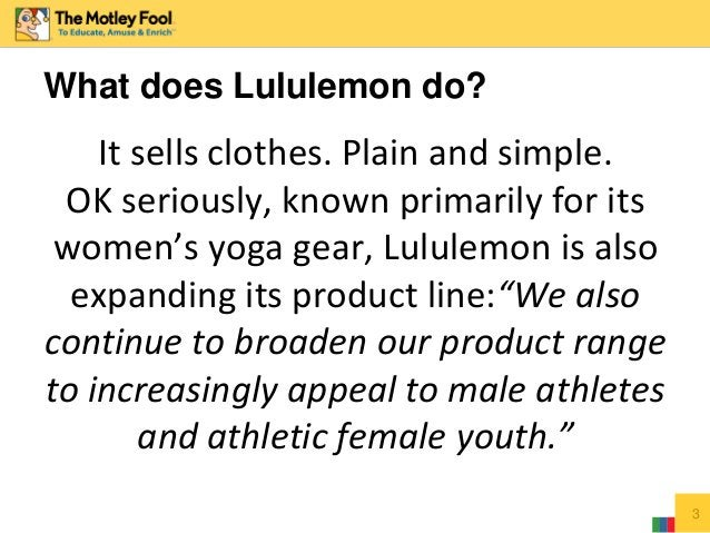 3 What does Lululemon do? It sells clothes. Plain and simple. OK seriously, known primarily for its women's yoga gear, Lul...