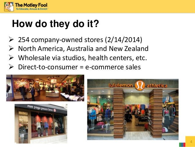 How do they do it? 4  254 company-owned stores (2/14/2014)  North America, Australia and New Zealand  Wholesale via stu...