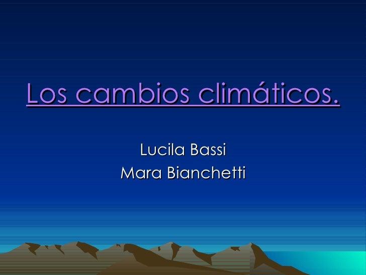 Los cambios climáticos. Lucila Bassi Mara Bianchetti