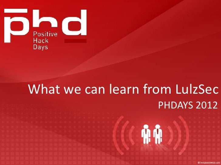 What we can learn from LulzSec                    PHDAYS 2012