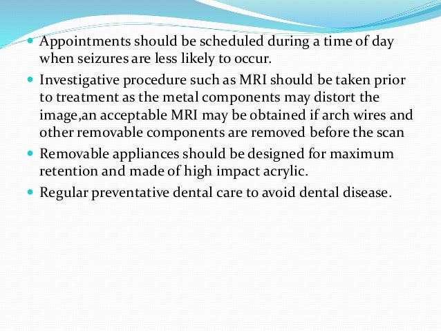  Appointments should be scheduled during a time of day when seizures are less likely to occur.  Investigative procedure ...