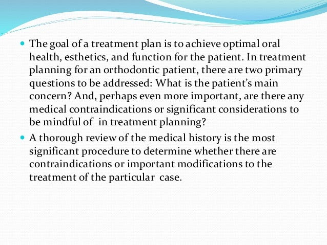  The goal of a treatment plan is to achieve optimal oral health, esthetics, and function for the patient. In treatment pl...