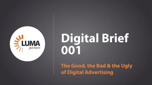 LUMApartners Digital Brief 001 The Good, the Bad & the Ugly of Digital Advertising