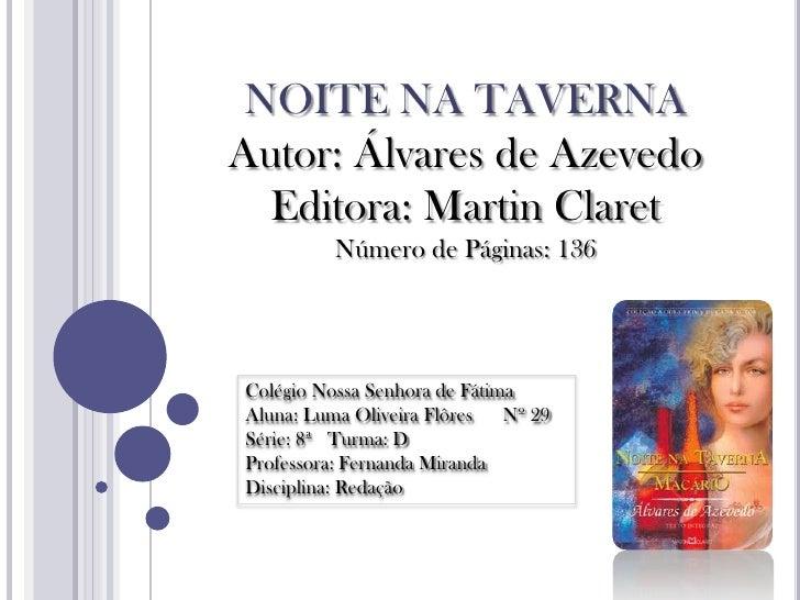 NOITE NA TAVERNA<br />Autor: Álvares de Azevedo<br />Editora: Martin Claret<br />Número de Páginas: 136 <br />Colégio Noss...