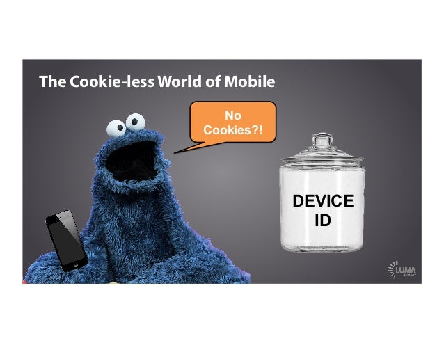 The Cookie-less World of Mobile No Cookies?! DEVICE ID