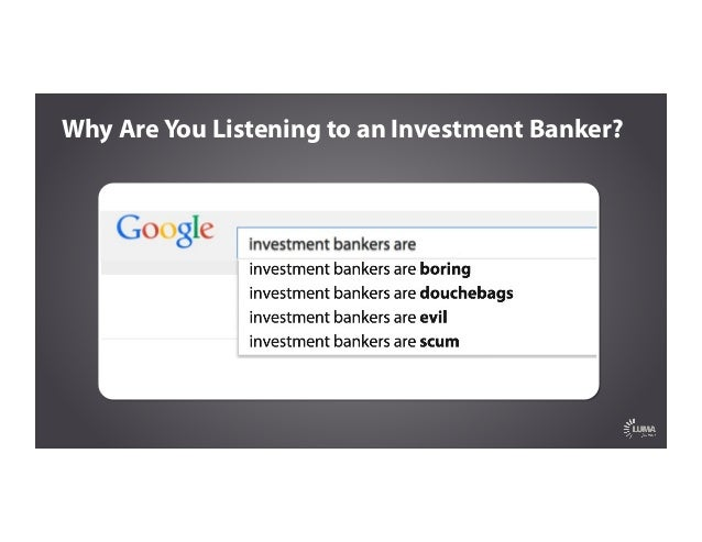 Why Are You Listening to an Investment Banker?