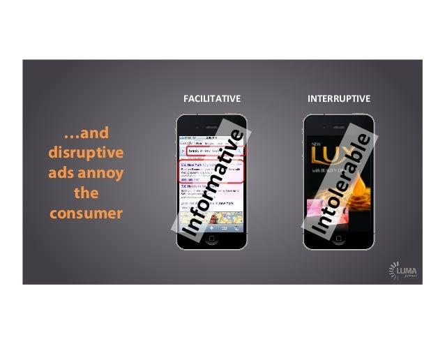 …and disruptive ads annoy the consumer FACILITATIVE   INTERRUPTIVE   InformaFve   Intolerable