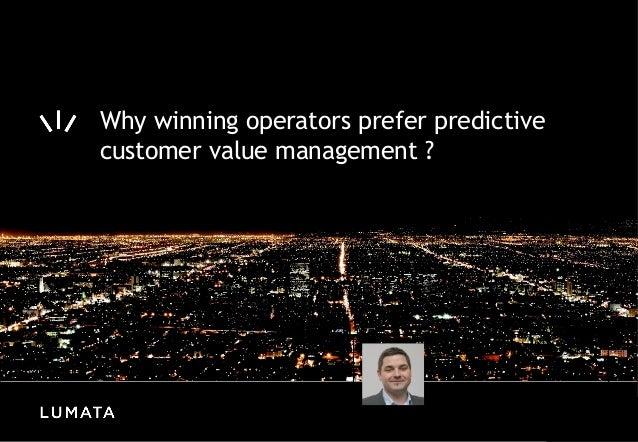 Why winning operators prefer predictivecustomer value management ?                             Speaker: Christophe MASSON ...