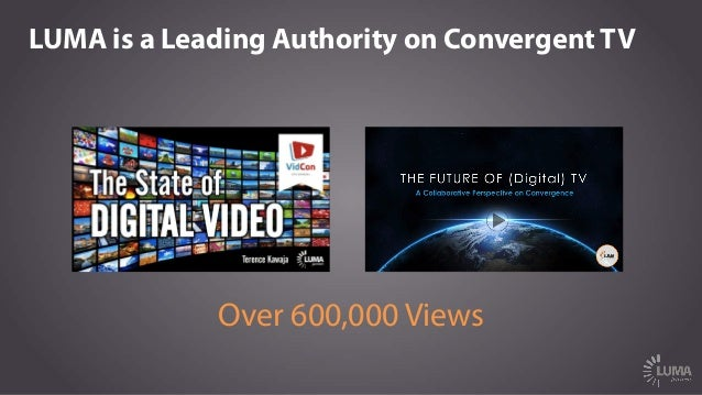 LUMA is a Leading Authority on Convergent TV Over 600,000 Views