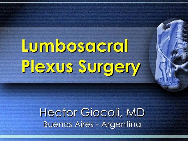 LumbosacralPlexus Surgery  Hector Giocoli, MD  Buenos Aires - Argentina
